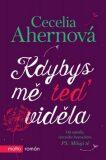 Kdybys mě teď viděla - Cecelia Ahern
