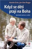 Když se děti ptají na Boha - Anselm Grün, Jan-Uwe Rogge