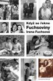 Když se řekne Fuchsoviny - Irena Fuchsová