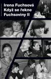 Když se řekne Fuchsoviny II - Irena Fuchsová