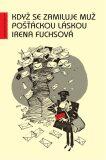 Když se zamiluje muž pošťáckou láskou - Irena Fuchsová
