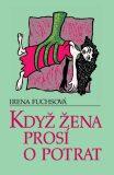 Když žena prosí o potrat - Irena Fuchsová