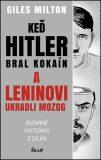 Keď Hitler bral kokaín a Leninovi ukradli mozog - Bizarné historky z dejín - Giles Milton