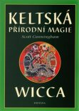 Keltská přírodní magie Wicca - Scott Cunningham