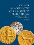 Keltské mincovnictví ve 3. a 2. století před Kristem v Čechách - Jiří Militký