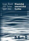 Klasická teoretická fyzika - Ivan Štoll, Igor Jex