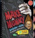Klutz - Make a Mummy Shrink a Head - Pat Marphy