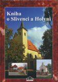 Kniha o Slivenci a Holyni - kolektiv autorů, ...