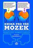 Kniha pro váš mozek - Praktický domácí rádce - Jarmila Mandžuková