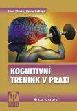 Kognitivní trénink v praxi - Jana Klucká, Pavla Volfová