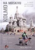 Kolmo na Moskvu a další cyklocesty po Evropě - Martinec Milan