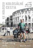 Kolosální cesta ke Koloseu - Martinec Milan