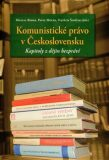 Komunistické právo v Československu - kapitoly z dějin bezpráví - Vojtěch Šimíček, ...