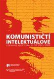 Komunističtí intelektuálové a proměna jejich vztahu ke KSČ (1945–1989) - Jaroslav Pažout
