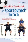Kondiční trénink ve sportovních hrách na příkladu fotbalu, ledního hokeje a basketbalu - Aleš Kaplan,  Radim Jebavý, ...