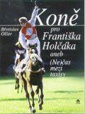 Koně pro Františka Holčáka - Břetislav Olšer