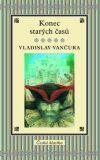 Konec starých časů - Vladislav Vančura