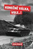 Konečně válka, vole…! - Stehlík Ivan