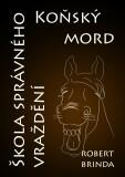 Koňský mord / Škola správného vraždění - Robert Brinda