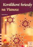 Korálikové hviezdy na Vianoce - Ingrid Moras