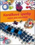Korálkové šperky nejen pro náctileté - Radka Fleková
