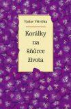 Korálky na šňůrce života - Václav Větvička