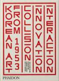 Korean Art from 1953: Collision, Innovation, Interaction - Yeon Shim Chung,  Sunjung Kim, ...