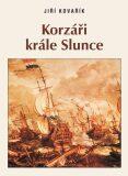 Korzáři krále Slunce - Jiří Kovařík