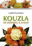 Kouzla ze zeleniny a ovoce - Luděk Procházka