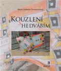 Kouzlení s hedvábím - Alena Isabella Grimmichová