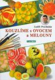 Kouzlíme s ovocem a melouny - Luděk Procházka