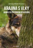 Krajina s vlky - Honba za přízrakem Gévaudanu - Jaroslav Monte Kvasnica