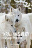 Krajina s vlky - Rapsodie šedých stínů - Jaroslav Monte Kvasnica