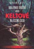 Krajinou druidů: Keltové na území Čech - Vladimír Mátl