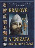 Králové a knížata zemí Koruny české - Jaroslav Čechura, ...