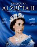 Královna Alžběta II. – Kompletní příběh života britské panovnice - kolektiv autorů
