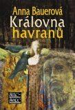 Královna havranů - Anna Bauerová
