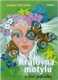 Královna motýlů a jiné pohádky - Dagmar Štětinová