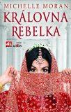 Královna rebelka - Michelle Moran