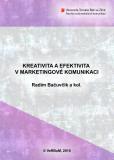 Kreativita a efektivita v marketingové komunikaci - Radim Bačuvčík,  a kol.