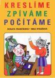 Kreslíme,zpíváme,počítáme - Renáta Frančíková, ...