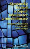 Křesťanský Východ a Západ: Inkulturace a interkulturace - Pavel Ambros