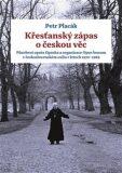 Křesťanský zápas o českou věc - Petr Placák