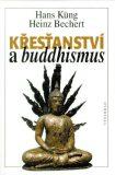 Křesťanství a buddhismus - Hans Küng, Heinz Bechert