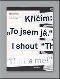 """Křičím: """"To jsem já."""" - Antonín Tesař, ..."""