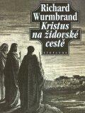 Kristus na židovské cestě - Richard Wurmbrand