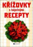 Křížovky s báječnými recepty - Helena Rytířová