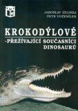 Krokodýlové - přežívající současníci dinosaurů - Jaroslav Zelinka, ...