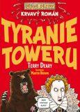 Krvavý román Tyranie Toweru - Terry Deary, Martin Brown