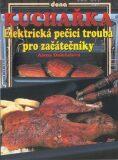 Kuchařka Elektrická pečící trouba pro začátečníky - Alena Doležalová, ...